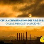 Cómo reducir la contaminación del aire en las ciudades: causas, medidas y soluciones