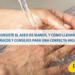 En qué consiste el aseo de manos, y cómo llevarlo a cabo. Trucos y consejos para una correcta higiene