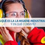 ¿Qué es la higiene industrial y en qué consiste?